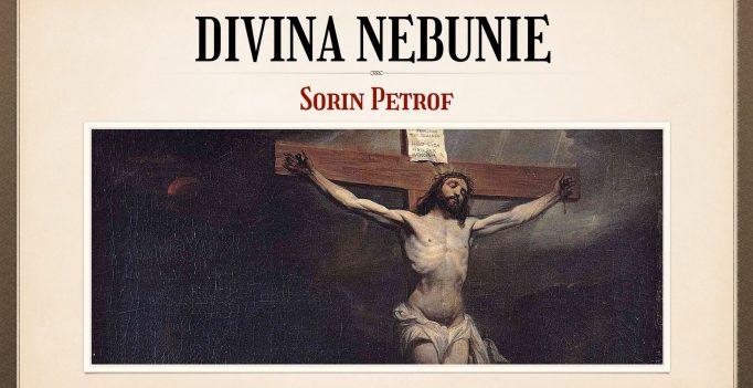 Nebunia Crucii: 20. Divina nebunie – Sorin Petrof