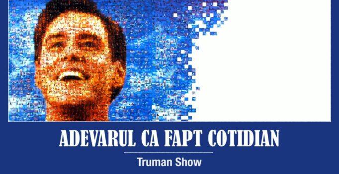 Adevărul ca fapt cotidian: 6. Truman Show – Sorin Petrof