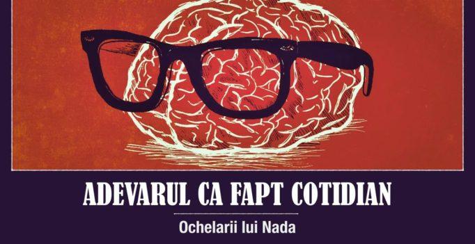 Adevărul ca fapt cotidian: 8. Ochelari lui Nada – Sorin Petrof