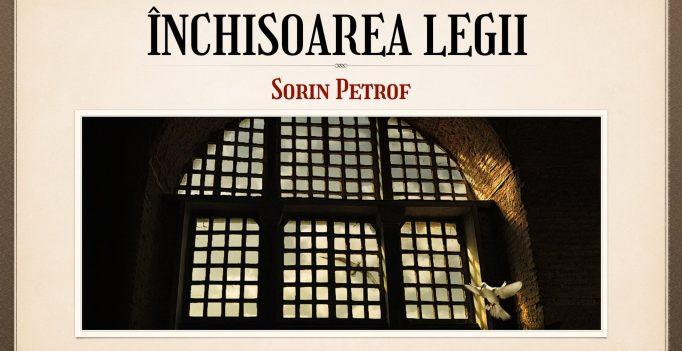 Nebunia Crucii: 12. Închisoarea legii – Sorin Petrof