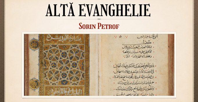 Nebunia Crucii: 13. Altă Evanghelie – Sorin Petrof