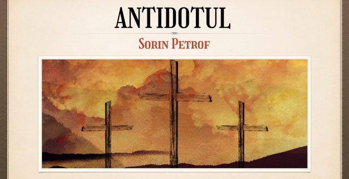 Nebunia Crucii: 24. Antidotul – Sorin Petrof